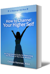 How to Channel Your Higher Self; An Experiential Guide for Resourcing the Riches of Your Inner Wisdom